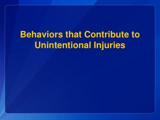 Behaviors that Contribute to Unintentional Injuries