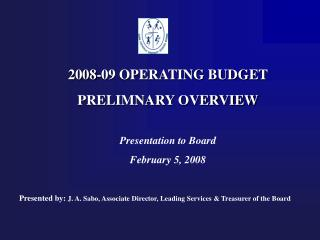 2008-09 OPERATING BUDGET PRELIMNARY OVERVIEW Presentation to Board February 5, 2008