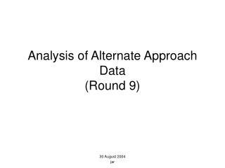 Analysis of Alternate Approach Data (Round 9)