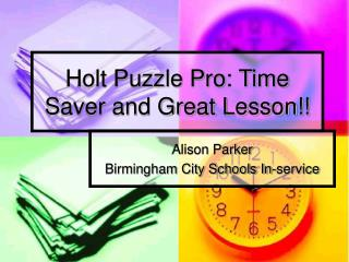 Holt Puzzle Pro: Time Saver and Great Lesson!!