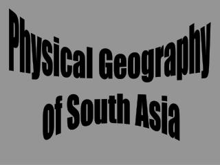 Physical Geography  of South Asia
