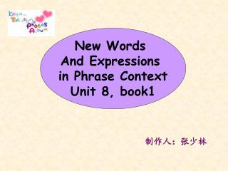 New Words  And Expressions  in Phrase Context Unit 8, book1