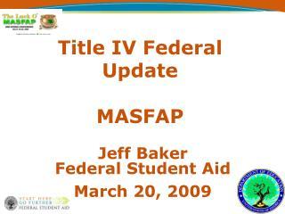 Title IV Federal Update MASFAP