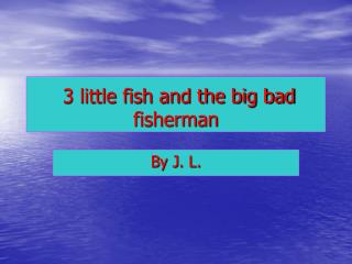 3 little fish and the big bad fisherman