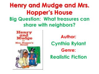 Henry and  Mudge  and Mrs. Hopper's House Big Question:  What treasures can share with neighbors?