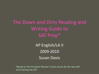 The Down and Dirty Reading and Writing Guide to  SAT Prep*