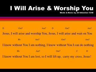 I Will Arise & Worship You  Words & Music: by JD Sebastian 12/98