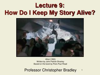 Lecture 9: How Do I Keep My Story Alive?