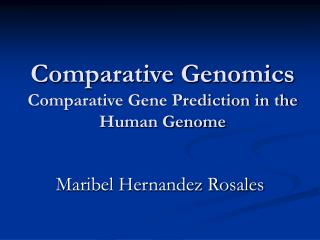 Comparative Genomics Comparative Gene Prediction in the Human Genome