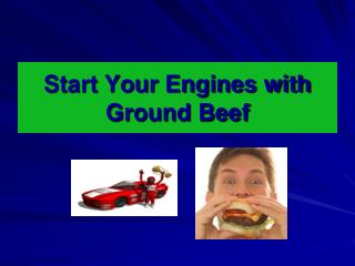 Start Your Engines with Ground Beef