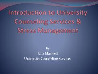 Introduction to University Counseling Services & Stress Management