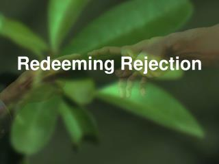Redeeming Rejection