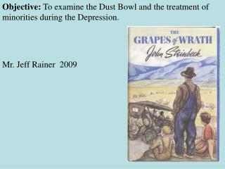 Objective:  To examine the Dust Bowl and the treatment of minorities during the Depression.