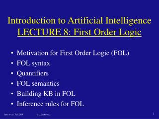 Introduction to Artificial Intelligence LECTURE 8 : First Order Logic