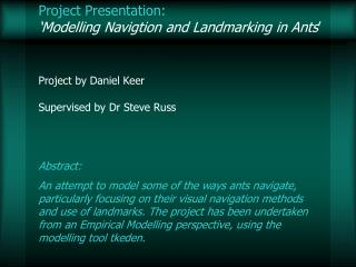 Project Presentation: 			       'Modelling Navigtion and Landmarking in Ants '