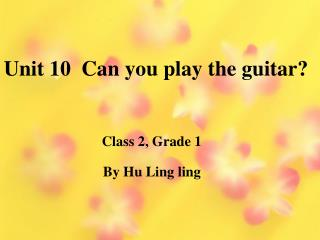 Unit 10  Can you play the guitar?