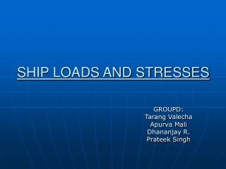 SHIP LOADS AND STRESSES