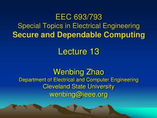 EEC 693/793 Special Topics in Electrical Engineering Secure and Dependable Computing