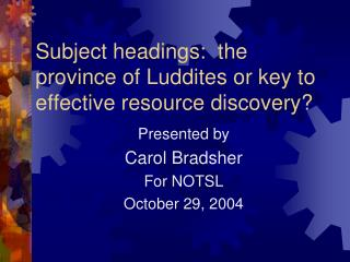 Subject headings:  the province of Luddites or key to effective resource discovery?