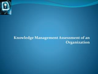 Knowledge Management Assessment of an Organization