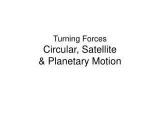 Turning Forces Circular, Satellite  & Planetary Motion