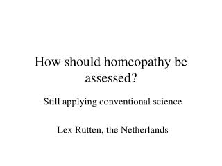 How should homeopathy be assessed?