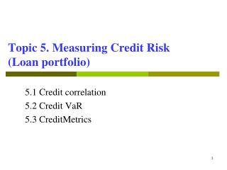 Topic 5. Measuring Credit Risk  (Loan portfolio)