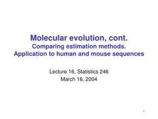 Molecular evolution, cont. Comparing estimation methods. Application to human and mouse sequences