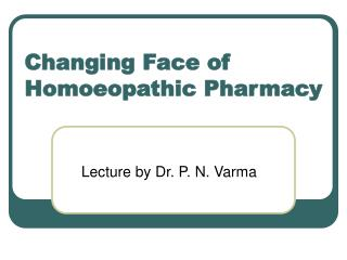 Changing Face of Homoeopathic Pharmacy