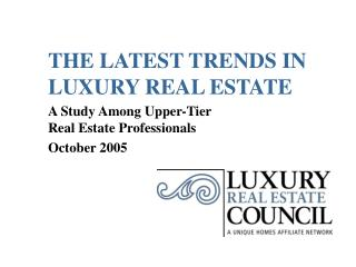 THE LATEST TRENDS IN LUXURY REAL ESTATE A Study Among Upper-Tier  Real Estate Professionals  October 2005