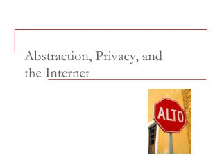 Abstraction, Privacy, and  the Internet