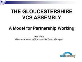 THE GLOUCESTERSHIRE VCS ASSEMBLY A Model for Partnership Working