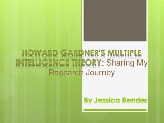 Howard Gardner's Multiple intelligence theory :  Sharing My Research Journey