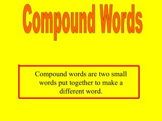Compound words are two small words put together to make a different word.