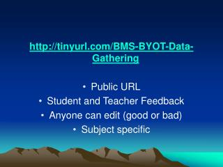tinyurl/BMS-BYOT-Data-Gathering Public URL Student and Teacher Feedback