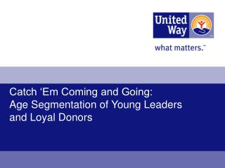 Catch 'Em Coming and Going:   Age Segmentation of Young Leaders and Loyal Donors