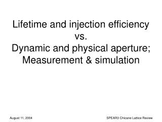 Lifetime and injection efficiency  vs.  Dynamic and physical aperture; Measurement & simulation