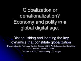 Globalization or denationalization?  Economy and polity in a  global digital age.