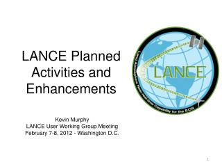 LANCE Planned Activities and Enhancements