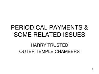 PERIODICAL PAYMENTS & SOME RELATED ISSUES