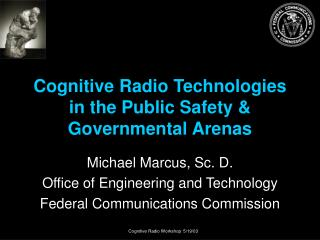 Cognitive Radio Technologies in the Public Safety & Governmental Arenas