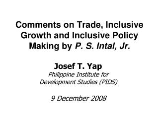Comments on Trade, Inclusive Growth and Inclusive Policy Making by  P. S. Intal, Jr.