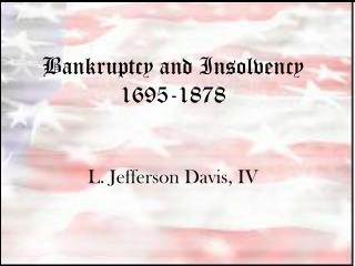 Bankruptcy and Insolvency 1695-1878 L. Jefferson Davis, IV