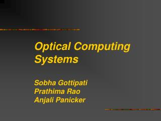 Optical Computing Systems Sobha Gottipati Prathima Rao Anjali Panicker