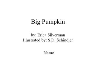 Big Pumpkin by: Erica Silverman  Illustrated by: S.D. Schindler
