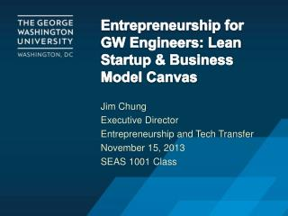 Entrepreneurship for GW Engineers : Lean  Startup & Business Model Canvas