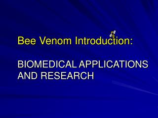 Bee Venom Introduction: BIOMEDICAL APPLICATIONS AND RESEARCH