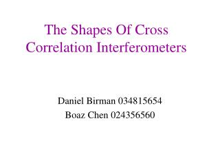 The Shapes Of Cross Correlation Interferometers