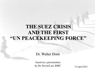 "THE SUEZ CRISIS  AND THE FIRST  ""UN PEACEKEEPING FORCE"""