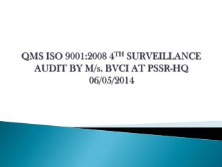 QMS ISO 9001:2008 4 TH  SURVEILLANCE AUDIT BY M/s. BVCI AT PSSR-HQ 06/05/2014